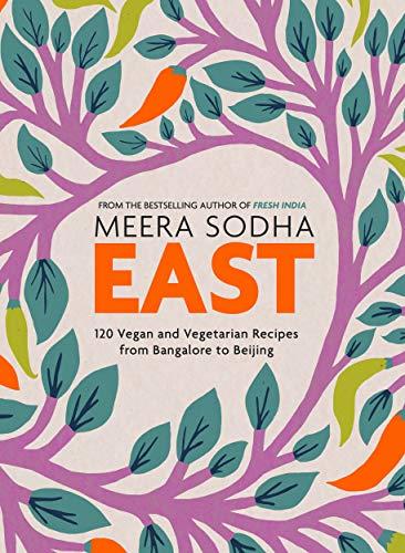 Preisvergleich Produktbild East: 120 Vegetarian and Vegan recipes from Bangalore to Beijing