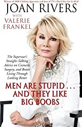Men Are Stupid . . . And They Like Big Boobs: A Woman's Guide to Beauty Through Plastic Surgery by Joan Rivers (2009-12-01)