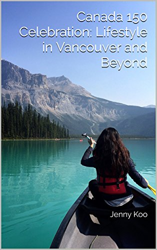 Canada 150 Celebration:  Lifestyle in Vancouver and Beyond: Lifestyle in Vancouver and Beyond (English Edition)