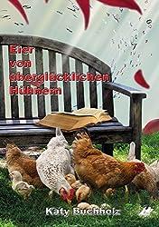Eier von überglücklichen Hühnern: Geschichten aus dem Leben