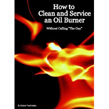 How to Clean and Service an Oil Burner (English Edition)