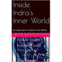 Inside Indra's Inner World: An exploration in Indra's Inner World (English Edition)