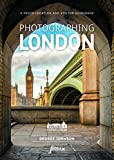 Photographing London - Volume 1 Central London: A photo-location and visitor guidebook