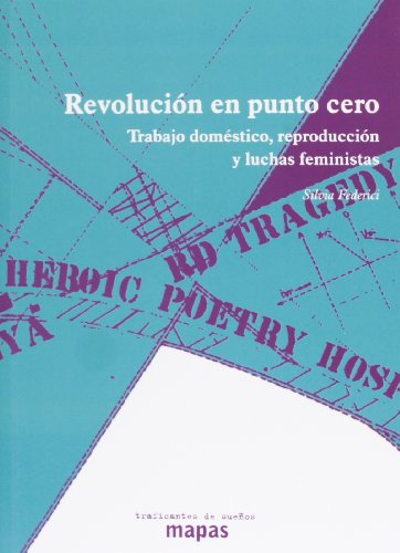 Descargar Libro Revolución En Punto Cero. Trabajo Domestico, Reproducción Y Luchas Feministas (Mapas (traficantes De Sueños)) de Silvia Federici
