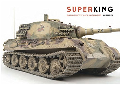 Super King - Building Trumpeter's 1:16th Scale King Tiger