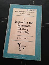 THE PELICAN HISTORY OF ENGLAND: 7. ENGLAND IN THE EIGHTEENTH CENTURY (1714-1815).