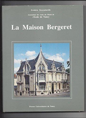La Maison Bergeret : 1903-1904, histoire et visite d'une maison exemplaire de l'Ecole de Nancy