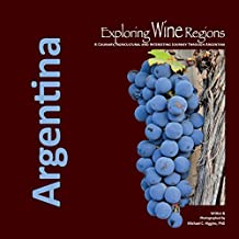 Exploring Wine Regions - Argentina: A Culinary, Agricultural and Interesting Journey Through Argentina (English Edition)