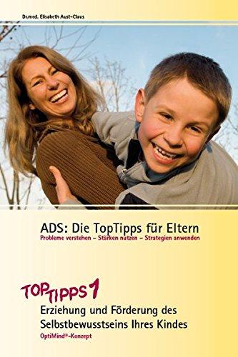 ADS: Die TopTipps für Eltern 1: Erziehung und Förderung des Selbstbewusstseins Ihres Kndes OptiMind Konzept