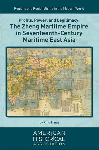 Profits, Power, and Legitimacy: The Zheng Maritime Empire in Seventeenth-century Maritime East Asia (Regions and Regionalisms in the Modern World) -