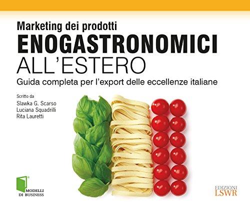 Marketing dei prodotti enogastronomici all'estero. Guida completa per l'export delle eccellenze italiane