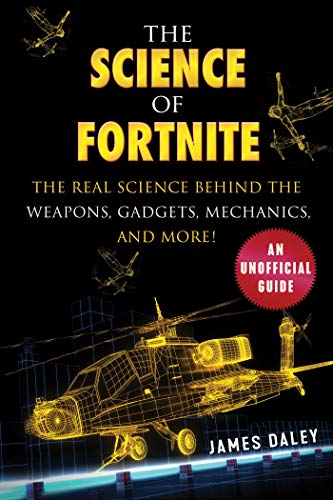 The Science of Fortnite: The Real Science Behind the Weapons, Gadgets, Mechanics, and More! (English Edition)