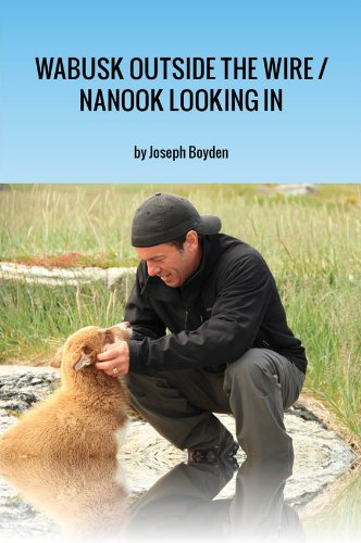 Wabusk Outside the Wire / Nanook Looking In: A Northwords Story (English Edition)