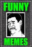 Memes: Funny Memes 2017 Best Memes EVER!: (Funny Jokes, Memes XL, Joke Books, Pokemon, Minecraft, Cat Jokes, Dank Memes Etc)