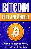 Bitcoin für Anfänger: Wie man Bitcoins kauft, investiert und handelt (Bitcoin Blockchain und Kryptoassets, Bitcoin Geld ohne Staat, Bitcoin kurz und investieren, Cryptocurrency, Cryptowährung)