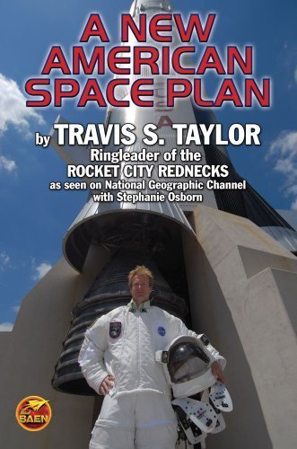 A New American Space Plan: by Travis Taylor, Ringleader of the Rocket City Rednecks by Travis Taylor (2012-11-06)