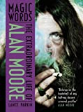 Magic Words: The Extraordinary Life of Alan Moore by Lance Parkin front cover