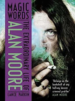 Magic Words: The Extraordinary Life of Alan Moore by [Parkin, Lance]