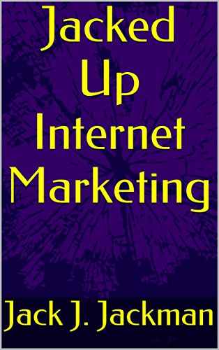 jacked-up-internet-marketing-use-the-powers-of-your-brain-and-the-internet-to-grow-rich