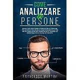 COME ANALIZZARE LE PERSONE: Guida per penetrare la mente delle persone. Tecniche di psicologia comportamentale per decrittare