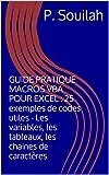 GUIDE PRATIQUE MACROS VBA POUR EXCEL : 25 exemples de codes utiles - Les variables, les tableaux, les chaines de caractères (French Edition)