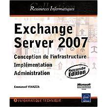 Exchange Server 2007 - Conception de l'infrastructure, Implémentation, Administration (2ième édition)