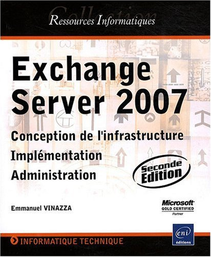 Exchange Server 2007 - Conception de l'infrastructure, Implémentation, Administration (2ième édition) par Emmanuel Vinazza