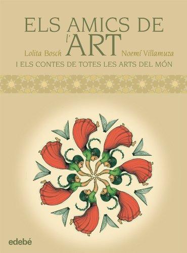 ELS AMICS DE L'ART: CONTES DEL MÓN PER EXPLICAR LES ARTS (Albums Il'lustrats (catalan))