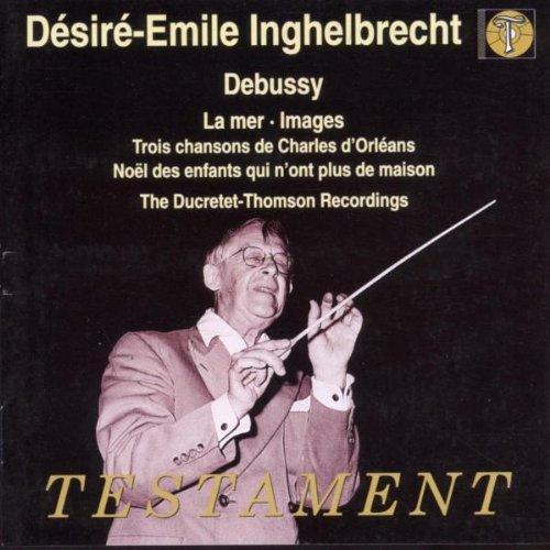 Debussy : La Mer - Images Pour Orchestre - Trois Chansons De Charles D'Orléans