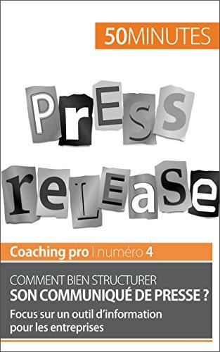 Comment bien structurer son communiqué de presse ?: Focus sur un outil d'information pour les entreprises (Coaching pro t. 4)