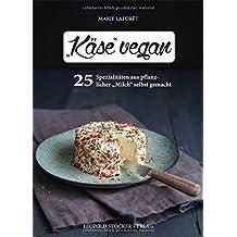 """""""Käse"""" vegan: 25 Spezialitäten aus pflanzlicher """"Milch"""" selbst gemacht"""