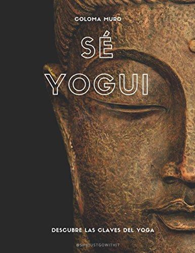 Sé Yogui: Descubre las claves del yoga por Coloma  Muro Carceller