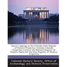 Tourist Lodgings in the Colorado State Register of Historic Properties: Includes Colorado Properties Listed in the National Register of Historic Places and the State Register of Historic Properties
