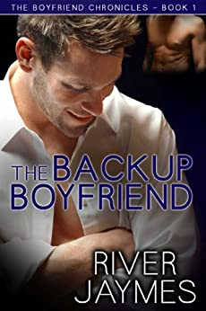 The Backup Boyfriend (The Boyfriend Chronicles Book 1) (English Edition) par [Jaymes, River]