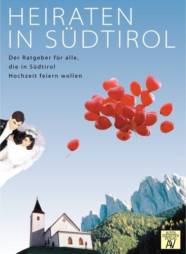 Preisvergleich Produktbild Heiraten in Südtirol: Der Ratgeber für alle, die in Südtirol Hochzeit feiern wollen