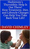 Hashimoto's Thyroiditis: Help Is Out There! How Treatment, Diet, and Lifestyle Changes Can Help You Take Back Your Life! (English Edition)