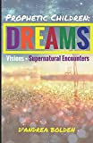 Prophetic Children: Dreams, Visions, and Supernatural Encounters