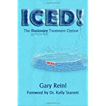 ICED! The Illusionary Treatment Option: Learn the Fascinating Story, Scientific Breakdown, Alternative, & How To Lead Others Out Of The Ice Age by Gary Reinl (2013-10-15)
