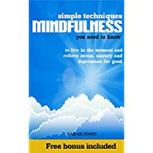 MINDFULNESS: Simple Techniques You Need to Know to Live in The Moment and Relieve Stress, Anxiety and Depression for Good (Mindfulness Book Series Book 1) (English Edition)