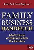 Family-Business-Handbuch. Zukunftssicherung von Familienunternehmen über Generationen