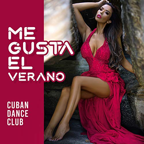 Me Gusta el Verano: Cuban Dance Club - Summer Latin House, Beach Party, Holiday 2019 -