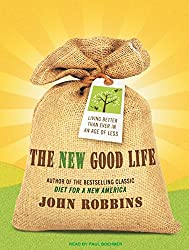 The New Good Life: Living Better Than Ever in an Age of Less by John Robbins (2010-06-22)
