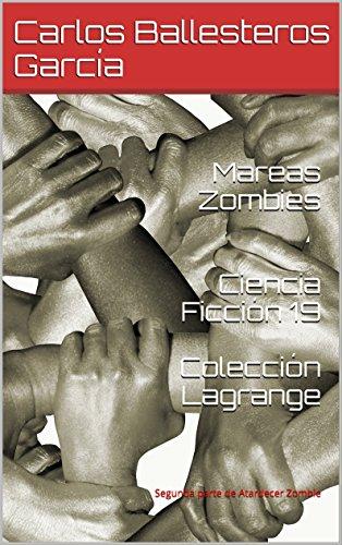 Mareas Zombies   Ciencia Ficción 19  Colección Lagrange: Segunda parte de Atardecer Zombie (Trilogia Zombie Colección Lagrange) por Carlos Ballesteros García