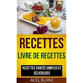 Recettes: Livre De Recettes: Recettes santés simples et délicieuses (French Edition)