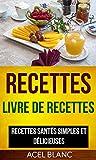 Recettes: Livre De Recettes: Recettes santés simples et délicieuses...