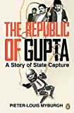 THE REPUBLIC OF GUPTA - A STORY OF STATE CAPTURE