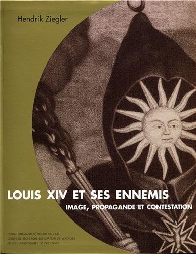 Louis XIV et ses ennemis : Image, propagande et contestation par Hendrik Ziegler