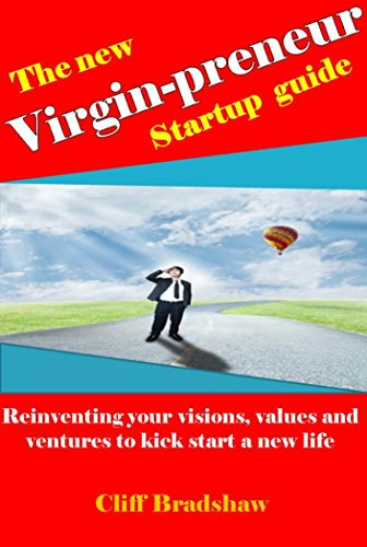 The New Virgin-preneur Startup Guide: Reinventing your visions, values and ventures to kick start a new life