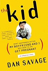 The Kid: What Happened After My Boyfriend and I Decided to Go Get Pregnant by Dan Savage (2000-06-01)