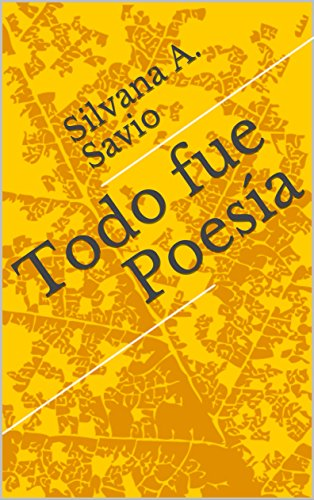 Todo fue Poesía eBook: Silvana A. Savio: Amazon.es: Tienda Kindle